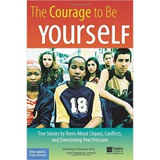 A Leader's Guide To The Courage To Be Yourself True Stories By Teens About Cliques Conflicts And Overcoming Peer Pressure Paperback