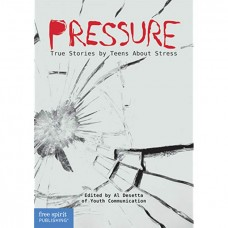 Pressure True Stories By Teens About Stress Paperback Real Teen Voices Series