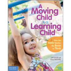 A Moving Child Is A Learning Child How The Body Teaches The Brain To Think Paperback Birth To Age 7