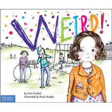 Weird! A Story About Dealing With Bullying In Schools Paperback The Weird! Series